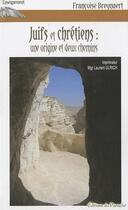 Couverture du livre « Juifs et chrétiens : une origine et deux chemins » de Francoise Breynaert aux éditions Du Paraclet