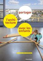 Couverture du livre « Partager l'architecture avec les enfants » de Marie Jose Mondzain et Jean Attali et Claire Brunet aux éditions Parentheses