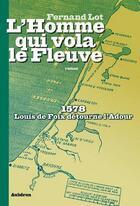 Couverture du livre « L'homme qui vola le fleuve ; 1578, louis de foix détourne l'adour » de Fernand Lot aux éditions Auberon