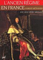 Couverture du livre « L'ancien régime en France ; XVI-XVII-XVIII siècles » de Hubert Methivier aux éditions Puf