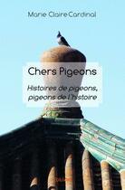 Couverture du livre « Chers pigeons ; histoires de pigeons, pigeons de l'histoire » de Marie Claire Cardinal aux éditions Edilivre-aparis