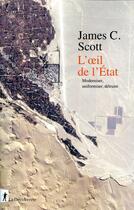 Couverture du livre « L'oeil de l'Etat ; moderniser, uniformiser, détruire » de James C. Scott aux éditions La Decouverte
