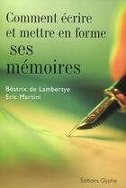Couverture du livre « Comment écrire et mettre en forme ses mémoires » de De Lambertye aux éditions Glyphe