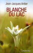 Couverture du livre « Blanche du lac » de Jean-Jacques Antier aux éditions Calmann-levy