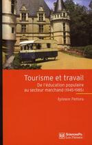 Couverture du livre « Tourisme et travail ; de l'éducation populaire au secteur marchand (1945-1985) » de Sylvain Pattieu aux éditions Presses De Sciences Po