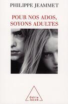 Couverture du livre « Pour nos ados, soyons adultes » de Philippe Jeammet aux éditions Odile Jacob