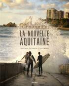 Couverture du livre « À la découverte de la Nouvelle-Aquitaine ; inventaire sentimental et patrimonial » de Collectif aux éditions Atlantica