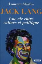 Couverture du livre « Jack Lang ; une vie entre culture et politique » de Laurent Martin aux éditions Complexe
