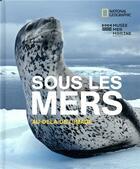 Couverture du livre « Sous les mers ; au-delà de l'image » de Collectif aux éditions National Geographic