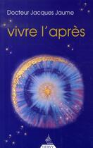 Couverture du livre « Vivre l'après ; au-delà du décès » de Jacques Jaume aux éditions Dervy