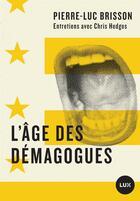 Couverture du livre « L'âge des démagogues » de Chris Hedges et Pierre-Luc Brisson aux éditions Lux Canada