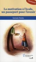 Couverture du livre « La motivation à l'école, un passeport pour l'avenir » de Germain Duclos aux éditions Sainte Justine