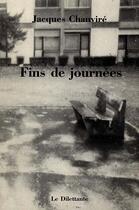 Couverture du livre « Fins De Journees » de Jacques Chauvire aux éditions Le Dilettante
