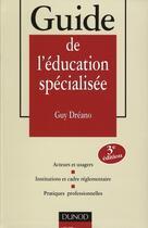 Couverture du livre « Guide De L'Education Specialisee ; Acteurs Et Usagers ; Institutions Et Cadre Reglementaire » de Guy Dreano aux éditions Dunod