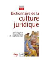 Couverture du livre « Dictionnaire de la culture juridique » de Stephane Rials et Denis Alland aux éditions Puf