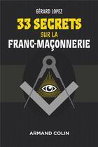 Couverture du livre « 33 secrets sur la franc-maçonnerie » de Gerard Lopez aux éditions Armand Colin