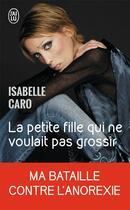 Couverture du livre « La petite fille qui ne voulait pas grossir » de Isabelle Caro aux éditions J'ai Lu