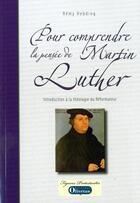 Couverture du livre « Pour comprendre la pensée de Martin Luther » de Remy Hebding aux éditions Olivetan