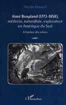Couverture du livre « Aime Bonpland (1773-1858) Medecin Naturaliste Explorat » de Nicolas Hossard aux éditions L'harmattan