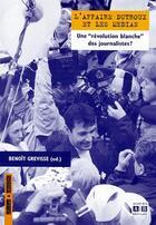 Couverture du livre « Affaire dutroux et les medias une revolution blanche des journalistes » de Benoit Grevisse aux éditions Academia