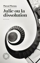 Couverture du livre « Julie ou la dissolution » de Marcel Moreau aux éditions Espace Nord
