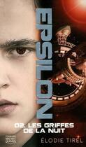 Couverture du livre « Epsilon T.2 ; les griffes de la nuit » de Elodie Tirel aux éditions Michel Quintin
