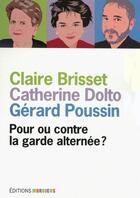 Couverture du livre « Pour ou contre la garde alternée ? » de Claire Brisset aux éditions Mordicus