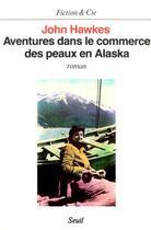 Couverture du livre « Aventures Dans Le Commerce Des Peaux En Alaska » de John Hawkes aux éditions Seuil
