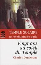 Couverture du livre « Vingt ans au soleil du temple ; témoignage sur la secte du temple solaire » de Charles Dauvergne aux éditions Desclee De Brouwer