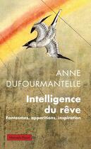Couverture du livre « Intelligence du rêve ; fantasmes, apparitions, inspiration » de Anne Dufourmantelle aux éditions Payot