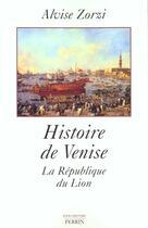 Couverture du livre « L'Histoire De Venisela Republique Du Lion » de Alvise Zorzi aux éditions Perrin