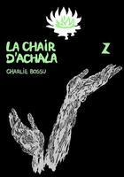 Couverture du livre « La chair d'Achala t.2 » de Charlie Bossu aux éditions Walrus