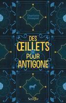 Couverture du livre « Des oeillets pour Antigone » de Charlotte Bousquet aux éditions Scrineo