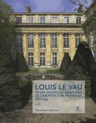 Couverture du livre « Louis le Vau et les nouvelles ambitions de l'architecture française » de Alexandre Cojannot aux éditions Picard
