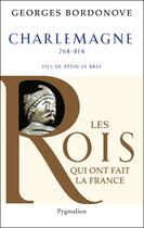 Couverture du livre « Charlemagne ; 768-814 ; fils de Pépin Le Bref » de Georges Bordonove aux éditions Pygmalion