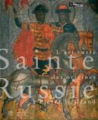 Couverture du livre « Sainte Russie ; l'art russe des origines à Pierre le Grand » de Collectif aux éditions Somogy