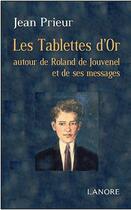 Couverture du livre « Les tablettes d'or à travers Roland de Jouvenel et ses messages » de Jean Prieur aux éditions Lanore