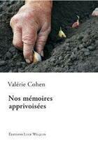 Couverture du livre « Nos mémoires apprivoisées » de Valerie Cohen aux éditions Luce Wilquin