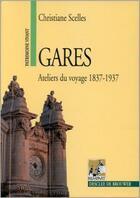Couverture du livre « Gares ; ateliers du voyage 1837-1937 » de Christiane Scelles aux éditions Rempart