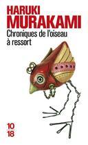 Couverture du livre « Chroniques de l'oiseau à ressort » de Haruki Murakami aux éditions 10/18