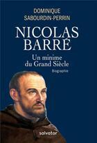 Couverture du livre « Nicolas Barré ; un minime au Grand Siècle » de Dominique Sabourdin-Perrin aux éditions Salvator