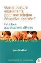 Couverture du livre « Quelle posture enseignante pour une relation éducative apaisée ? ; faire face aux situations difficiles » de Jean Duvillard aux éditions Esf