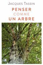 Couverture du livre « Penser comme un arbre » de Jacques Tassin aux éditions Odile Jacob