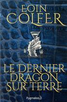 Couverture du livre « Le dernier dragon sur terre » de Eoin Colfer aux éditions Pygmalion