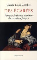 Couverture du livre « Des égarées ; portraits de femmes mystiques du XVII siècle français » de Claude Louis-Combet aux éditions Millon