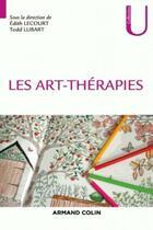 Couverture du livre « Les arts-thérapies » de Collectif et Edith Lecourt et Todd Lubart aux éditions Armand Colin