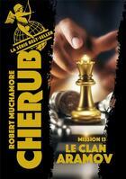 Couverture du livre « Cherub - t13 - le clan aramov » de Robert Muchamore aux éditions Casterman