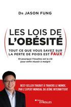 Couverture du livre « Les lois de l'obésité ; tout ce que vous savez sur la perte de poids est faux » de Fung Jason aux éditions Eyrolles