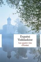 Couverture du livre « Les quatre vies d'Arséni » de Evgueni Vodolazkine aux éditions Fayard