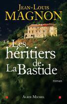 Couverture du livre « Les héritiers de la bastide » de Jean-Louis Magnon aux éditions Albin Michel